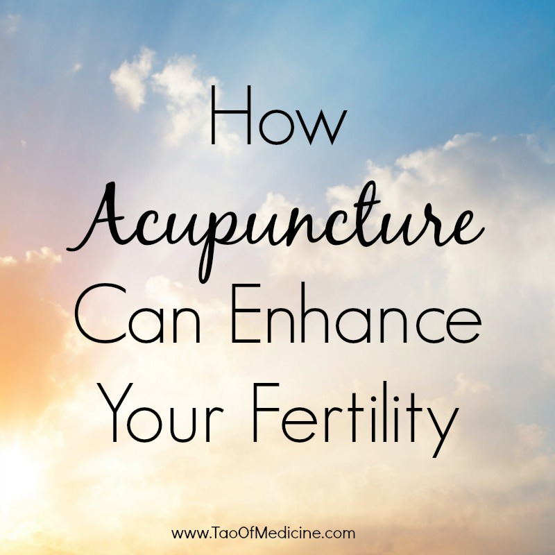 How Acupuncture Can Enhance Your Fertility.jpg